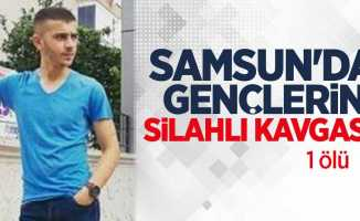 Samsun'da gençlerin silahlı kavgası: 1 ölü