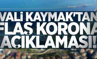 Vali Kaymak'tan flaş korona açıklaması!