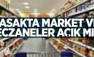 Yasakta market ve eczaneler hangi gün kaça kadar açık?