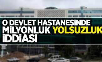 O devlet hastanesinde milyonluk yolsuzluk iddiası