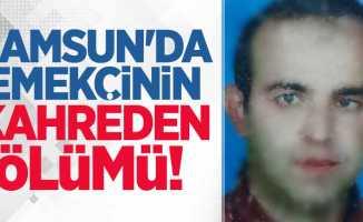 Samsun'da emekçinin kahreden ölümü!