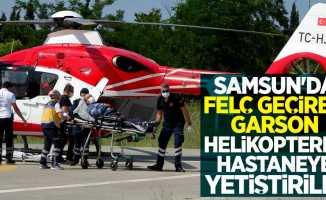 Samsun'da felç geçiren garson helikopterle hastaneye yetiştirildi