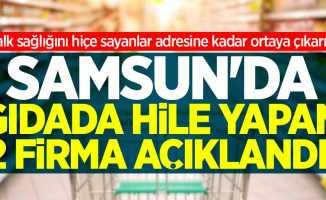 Samsun'da gıdada hile yapan 2 firma açıklandı!