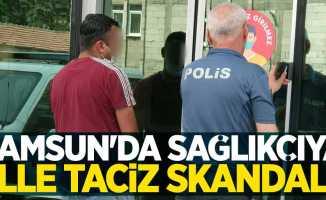 Samsun'da sağlıkçıya elle taciz skandalı!