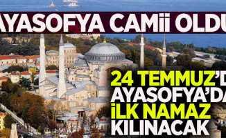 Ayasofya camii oldu! İlk namaz 24 Temmuz'da