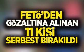 FETÖ'den gözaltına alınan 11 kişi serbest bırakıldı