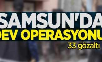 Samsun'da dev operasyon: 33 gözaltı