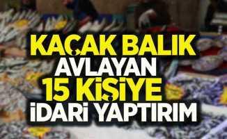 Samsun'da kaçak balık avlayan 15 kişiye idari yaptırım