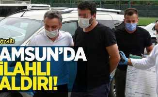 Samsun'da silahlı saldırı! 4 gözaltı