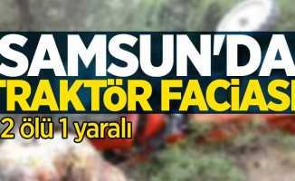 Samsun'da traktör faciası! 2 ölü, 1 yaralı