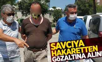 Savcıya hakaretten gözaltına alındı