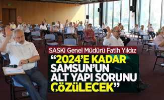 """Yıldız: """"2024'e kadar Samsun'un alt yapı sorunu çözülecek"""""""