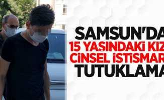 Samsun'da 15 yaşındaki kıza cinsel istismar