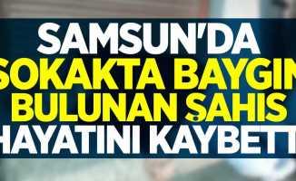 Samsun'da baygın bulunan şahıs hayatını kaybetti