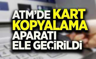 Samsun'da bir ATM'de kart kopyalama aparatı ele geçirildi.