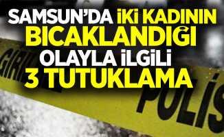 Samsun'da iki kadının bıçaklandığı olayla ilgili 3 tutuklama