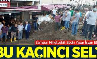 """Samsun Milletvekili Bedri Yaşar isyan etti! """"Bu kaçıncı sel?"""""""
