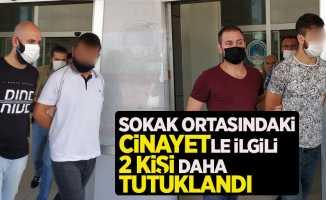 Sokak ortasındaki cinayetle ilgili 2 kişi daha tutuklandı