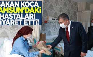 Bakan Koca Samsun'daki hastaları ziyaret etti