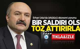Erhan Usta'da ürkütücü ekonomi yorumu: Bir saldırı olsa toz attırırlar