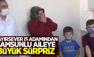 Hayırsever iş adamından Samsunlu aileye büyük sürpriz