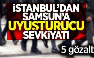 İstanbul'danSamsun'a uyuşturucu sevkiyatı! 5 gözaltı