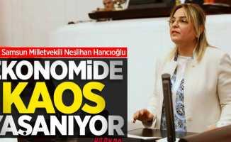 Neslihan Hancıoğlu: Ekonomide kaos yaşanıyor