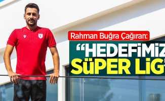 """Rahman Buğra Çağıran: """"Hedefimiz Süper Lig"""""""