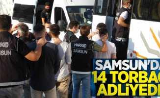 Samsun'da 14 torbacı adliyede