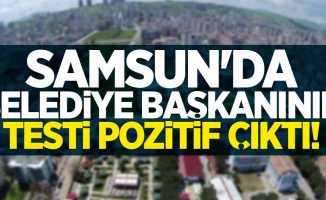 Samsun'da belediye başkanının testi pozitif çıktı!