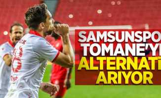 Samsunspor Tomane'ye alternatif arıyor