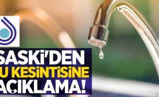 SASKİ'den su kesintisine açıklama!