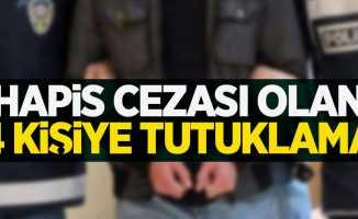 Hapis cezası olan 4 kişiye tutuklama