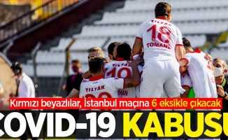 Kırmızı beyazlılar, İstanbul maçına 6 eksikle çıkacak! COVID-19 KABUSU