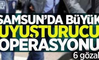 Samsun'da büyük uyuşturucu operasyonu 6 gözaltı