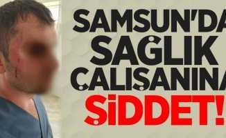 Samsun'da sağlık çalışanına şiddet! 1 yaralı