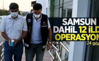 Samsun dahil 12 ilde operasyon: 24 gözaltı