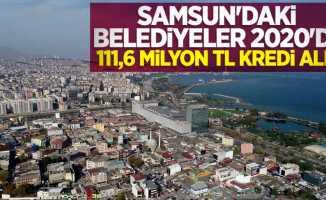 Samsun'daki belediyeler 2020'de 111,6 milyon TL kredi aldı