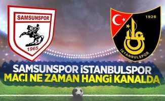 Samsunspor - İstanbulspor Maçı Ne Zaman Hangi Kanalda