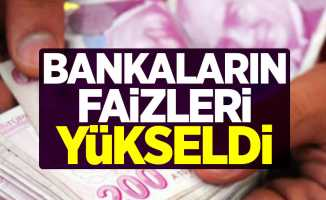 Bankaların faizleri yükseldi! İşte bankaların faiz oranları...