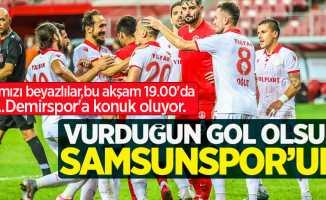 Kırmızı beyazlılar, bu akşam 19.00'da A.Demirspor'a konuk oluyor... Vurduğun gol olsun Samsunspor'um