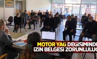 Motor yağ değişiminde izin belgesi zorunluluğu