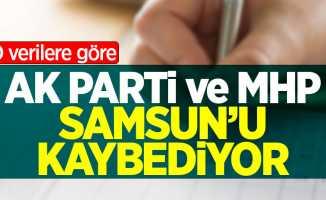 O verilere göre AK Parti ve MHP Samsun'u kaybediyor