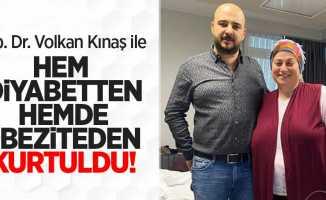 Op. Dr. Volkan Kınaş ile hem obeziteden hem diyabetten kurtuldu