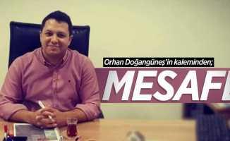 Orhan Doğangüneş'in kaleminden; MESAFE