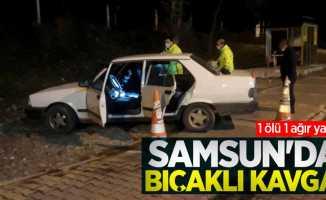 Samsun'da bıçaklı kavga! 1 ölü, 1 ağır yaralı