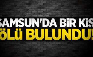 Samsun'da bir kişi ölü bulundu