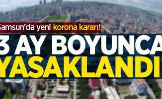 Samsun'da yeni korona kararı! 3 ay boyunca yasak