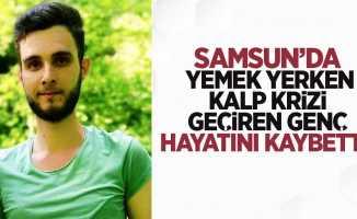 Samsun'da yemek yerken kalp krizi geçiren genç hayatını kaybetti