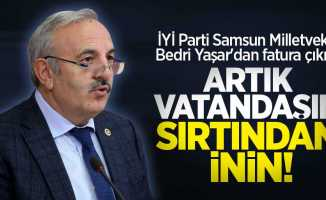 Bedri Yaşar'dan fatura çıkışı: Artık vatandaşın sırtından inin